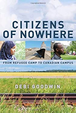 Citizens of Nowhere: From Refugee Camp to Canadian Campus 9780385667227