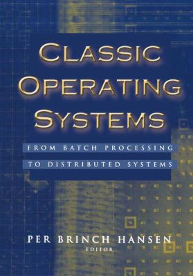 Classic Operating Systems: From Batch Processing to Distributed Systems 9780387951133