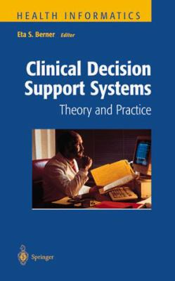 Clinical Decision Support Systems: Theory and Practice 9780387985756