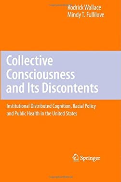 Collective Consciousness and Its Discontents: Institutional Distributed Cognition, Racial Policy, and Public Health in the United States 9780387767642