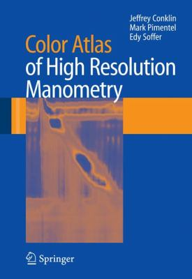 Color Atlas of High Resolution Manometry 9780387882925
