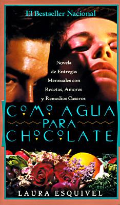 Como Agua Para Chocolate: Novela de Entregas Mensuales Con Recetas, Amores y Remedios Caseros = Like Water for Chocolate 9780385471480