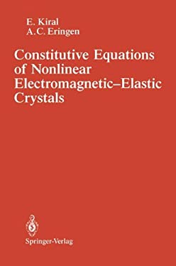 Constitutive Equations of Nonlinear Electromagnetic-Elastic Crystals 9780387971209