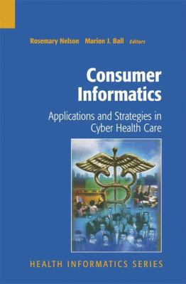 Consumer Informatics: Applications and Strategies in Cyber Health Care 9780387404141