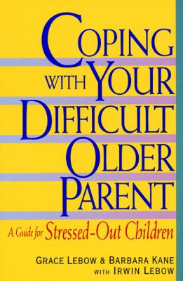 Coping with Your Difficult Older Parent: A Guide for Stressed Out Children 9780380797509