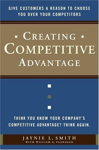 Creating Competitive Advantage: Give Customers a Reason to Choose You Over Your Competitors 9780385517096