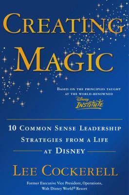 Creating Magic: 10 Common Sense Leadership Strategies from a Life at Disney 9780385523868