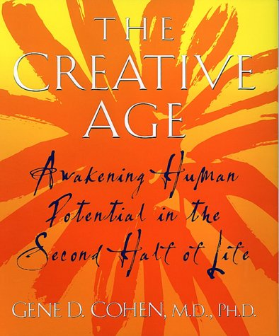 Creative Age: Awakening Human Potential in the Second Half of Life 9780380976843
