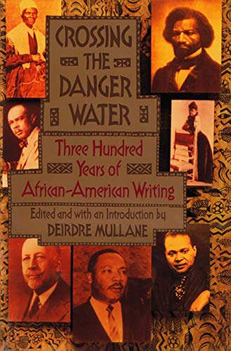 Crossing the Danger Water: Three Hundred Years of African-American Writing 9780385422437