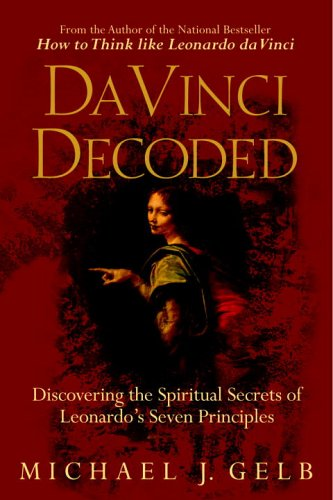 Da Vinci Decoded: Discovering the Spiritual Secrets of Leonardo's Seven Principles 9780385339391