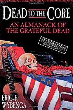 Dead to the Core: An Almanack of the Grateful Dead 9780385316835