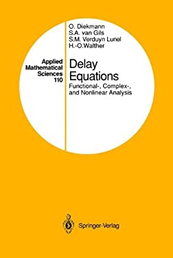 Delay Equations: Functional-, Complex-, and Nonlinear Analysis 9780387944166