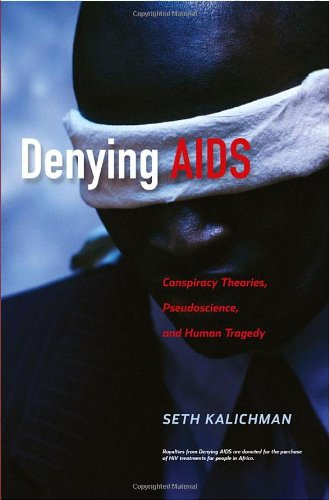 Denying AIDS: Conspiracy Theories, Pseudoscience, and Human Tragedy 9780387794754