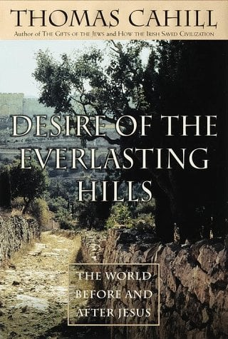Desire of the Everlasting Hills: The World Before and After Jesus 9780385482516