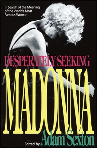 Desperately Seeking Madonna: In Search of the Meaning of the World's Most Famous Woman 9780385306881
