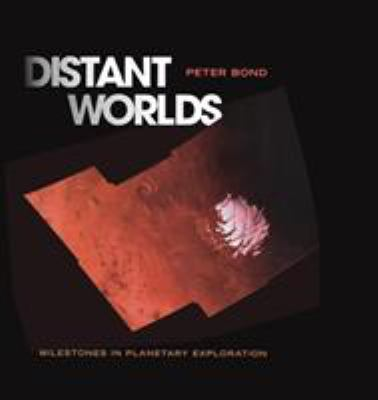 Distant Worlds: Milestones in Planetary Exploration 9780387402123