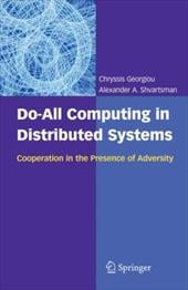 Do-All Computing in Distributed Systems: Cooperation in the Presence of Adversity 1173967