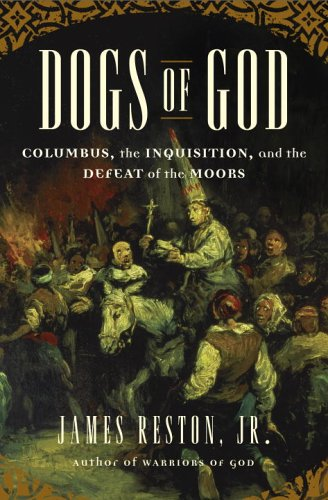 Dogs of God: Columbus, the Inquisition, and the Defeat of the Moors 9780385508483