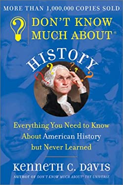 Don't Know Much about History: Everything You Need to Know about American History But Never Learned 9780380712526