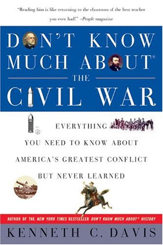 Don't Know Much about the Civil War: Everything You Need to Know about America's Greatest Conflict But Never Learned 9780380719082