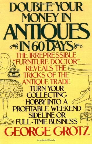 Double Your Money in Antiques in 60 Days: And Other Secrets of the Antiques Business 9780385195157