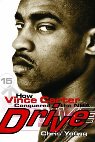 Drive: How Vince Carter Conquered the NBA 9780385259989
