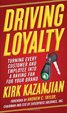 Driving Loyalty: Turning Every Customer and Employee Into a Raving Fan for Your Brand 9780385346948