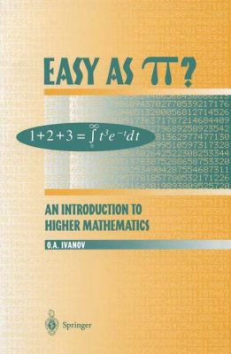 Easy as Pi?: An Introduction to Higher Mathematics - Ivanov, O. A. / Ivanov, Oleg A. / Burns, Robert G.