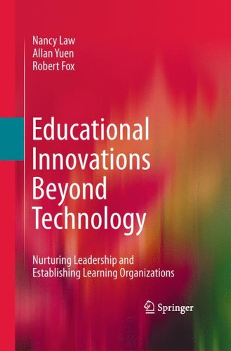 Educational Innovations Beyond Technology: Nurturing Leadership and Establishing Learning Organizations 9780387711379