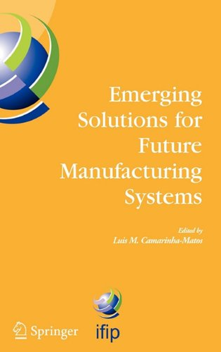 Emerging Solutions for Future Manufacturing Systems: Ifip Tc 5 / Wg 5.5. Sixth Ifip International Conference on Information Technology for Balanced Au 9780387228280