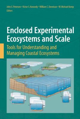 Enclosed Experimental Ecosystems and Scale: Tools for Understanding and Managing Coastal Ecosystems 9780387767666