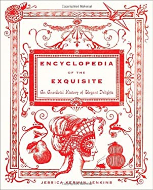 Encyclopedia of the Exquisite: An Anecdotal History of Elegant Delights 9780385529693