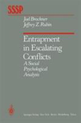 Entrapment in Escalating Conflicts: A Social Psychological Analysis 9780387960890