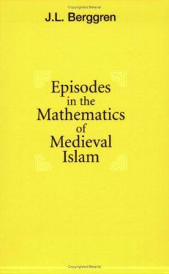 Episodes in the Mathematics of Medieval Islam 9780387406053