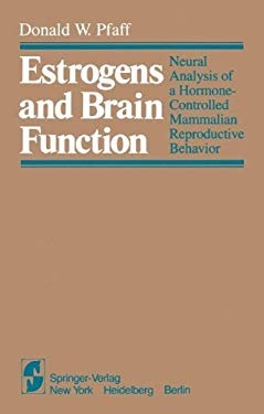 Estrogens and Brain Function: Neural Analysis of a Hormone-Controlled Mammalian Reproductive Behavior 9780387904870