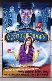 Extraordinary*: *The True Story of My Fairygodparent, Who Almost Killed Me, and Certainly Never Made Me a Princess 13176705