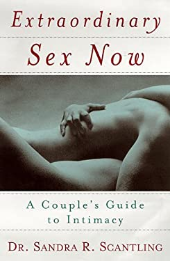 Extraordinary Sex Now : A Couple's Guide to Intimacy