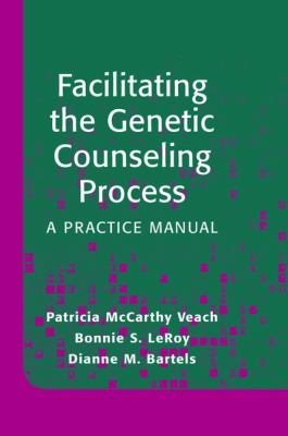 Facilitating the Genetic Counseling Process: A Practice Manual 9780387003306