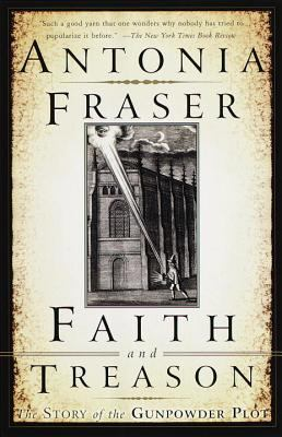 Faith and Treason: The Story of the Gunpowder Plot 9780385471909