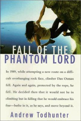 Fall of the Phantom Lord: Confronting Fear and Risking It All on the Sheer Face of the Rock 9780385486415