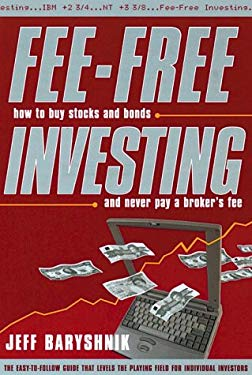 Fee-Free Investing: How to Buy Stocks and Bonds and Never Pay a Broker's Fee 9780385258999