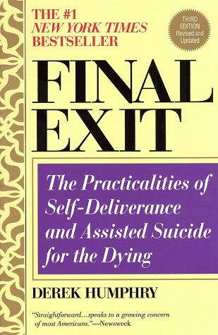 Final Exit (Third Edition): The Practicalities of Self-Deliverance and Assisted Suicide for the Dying 9780385336536