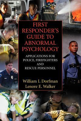 First Responder's Guide to Abnormal Psychology: Applications for Police, Firefighters and Rescue Personnel 9780387351391