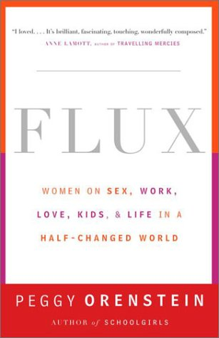Flux: Women on Sex, Work, Love, Kids, and Life in a Half-Changed World 9780385498876
