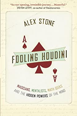 Fooling Houdini: Magicians, Mentalists, Math Geeks, and the Hidden Powers of the Mind 9780385667579