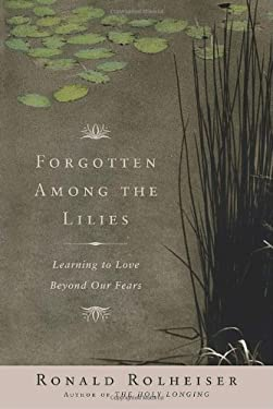 Forgotten Among the Lilies: Learning to Love Beyond Our Fears 9780385512312