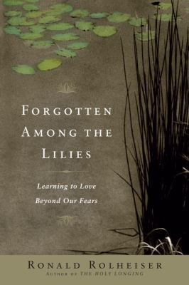 Forgotten Among the Lilies: Learning to Love Beyond Our Fears 9780385512329