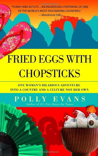 Fried Eggs with Chopsticks: One Woman's Hilarious Adventure Into a Country and a Culture Not Her Own 9780385339933