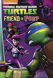 Friend or Foe? (Teenage Mutant Ninja Turtles) (Junior Novel) 22230054