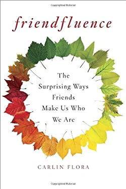 Friendfluence: The Surprising Ways Friends Make Us Who We Are 9780385535434